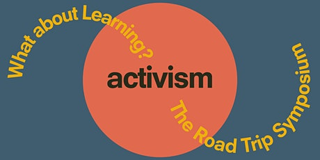 What about Learning? The Road Trip Symposium (Activism) tickets