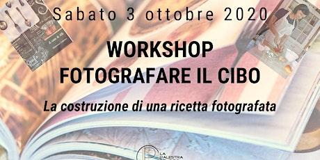 Workshop: fotografare il cibo, la costruzione di una  ricetta fotografata biglietti