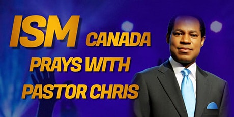 ISM Canada Prays With Pastor Chris tickets
