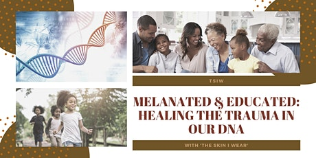 Melanated and Educated: Healing the trauma in our DNA tickets