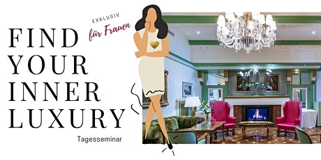 FIND YOUR INNER LUXURY | Seminar für Ladies Tickets