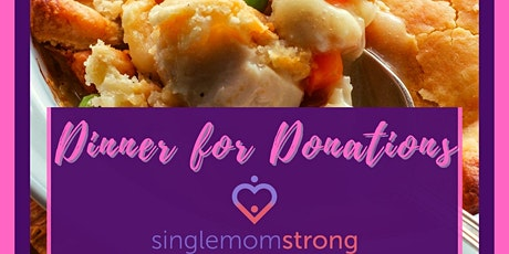 Dinner for Donations!  Single Mom Strong's Chicken Pot Pie Fundraiser tickets
