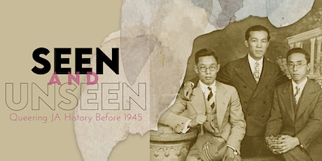Seen and Unseen: Queering Japanese American History - Exhibit Opening tickets