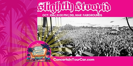 SLIGHTLY STOOPID - 8 PM - DEL MAR Concerts In Your Car -  LIVE ON STAGE tickets