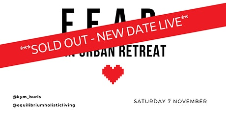 F.E.A.R. Urban Retreat w/ Equilibrium The Holistic Living Project tickets