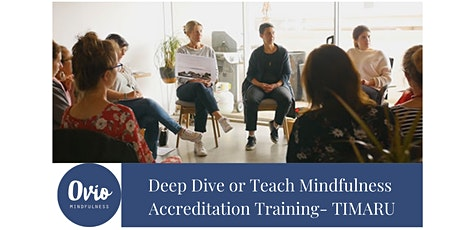 DEEP DIVE OR TEACH MINDFULNESS Accreditation Training- TIMARU tickets