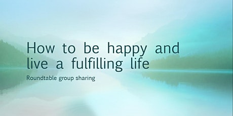 How to be happy and live a fulfilling life (Roundtable) tickets