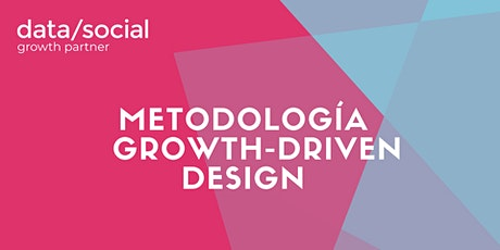 Metodología  Growth-Driven Design Methodology ingressos