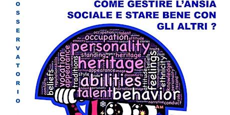COME GESTIRE L'ANSIA SOCIALE E STARE BENE CON GLI ALTRI? biglietti