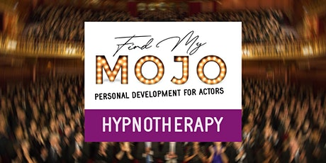 Find Your Mojo: Actor's Hypnotherapy Workshop tickets