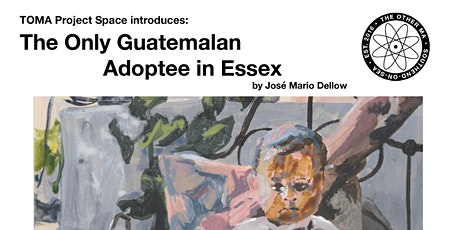 The Only Guatemalan Adoptee in Essex ~ OPENING ~ by José Mario Dellow tickets