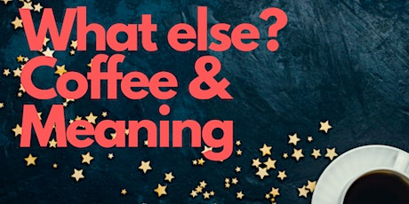 What else? Coffee & Meaning tickets