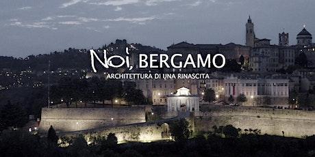 DOCUFILM NOI, BERGAMO - Architettura di una rinascita biglietti