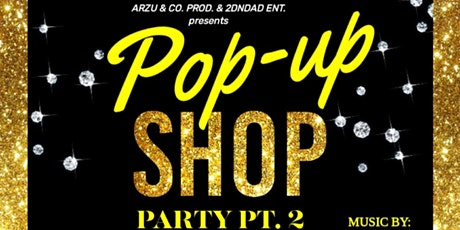 Arzu & Co. Prod./2DNDAD ENT. -Pop Up Shop Party pt. 2 tickets