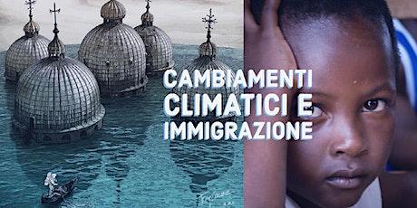"""""""CAMBIAMENTI CLIMATICI E IMMIGRAZIONE 2020- 2021"""" biglietti"""