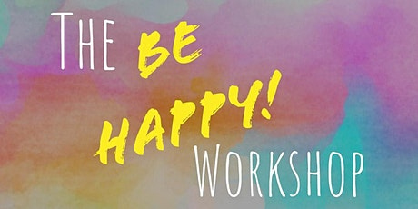 The Be Happy! Workshop (online) tickets