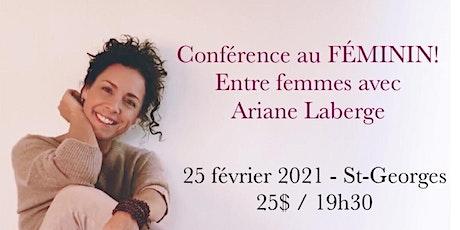 Conférence au Féminin – ENTRE FEMMES avec Ariane Laberge 25$ billets