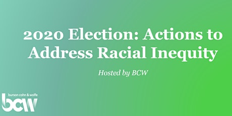 2020 Election: Actions to Address Racial Inequity hosted by BCW tickets