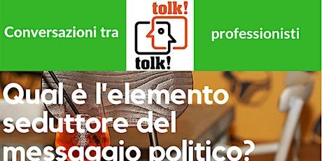 Tolktolk. Qual è l'elemento seduttore del messaggio politico? biglietti