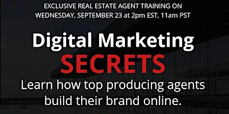 EXCLUSIVE REAL ESTATE AGENT TRAINING -  Digital Marketing SECRETS tickets