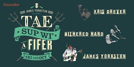 Tae Sup wi' a Fifer presents: KRIS DREVER .. WITHERED HAND ..JAMES YORKSTON tickets