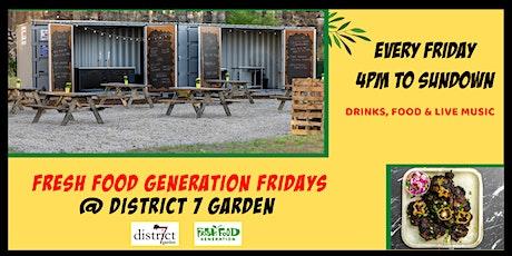 Fresh Food Generation Fridays @ District 7  Beer Garden tickets