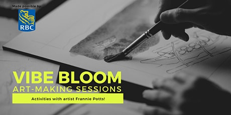 VIBE BLOOM presented by RBC: Art Making Session with Frannie Potts tickets