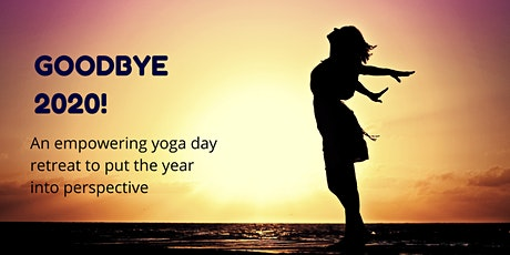 Goodbye 2020! Yoga day retreat to put the year into perspective tickets