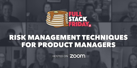 Risk management techniques for product managers | Full Stack Friday tickets
