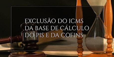 EXCLUSÃO DO ICMS DA BASE DE CÁLCULO DE PIS E COFINS ingressos