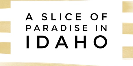 A Slice of Paradise in Idaho tickets