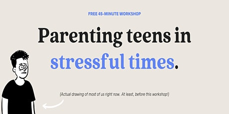 Parenting Teens in Stressful Times: An Introductory Workshop tickets