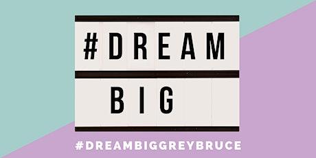 DREAM BIG GREY BRUCE tickets