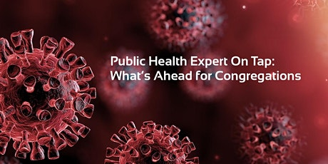 Public Health Expert on Tap: What's Ahead for Congregations tickets