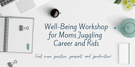 Well-Being Workshop for Working Moms tickets