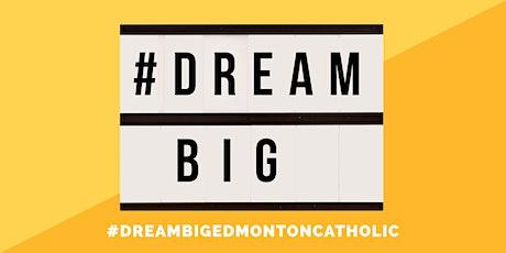 DREAM BIG EDMONTON CATHOLIC tickets