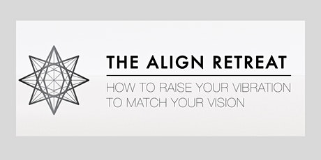 The Align Retreat: How To Raise Your Vibration to Match Your Vision tickets