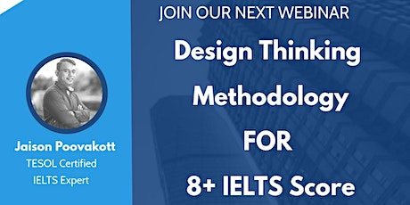 Free IELTS Webinar - Design Thinking Methodology for 8+ IELTS Score tickets