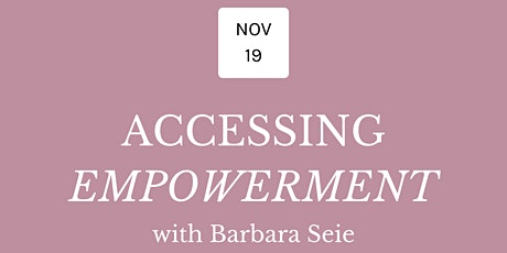 Accessing Empowerment with Barbara Seie - Presented by Essential Wellness tickets