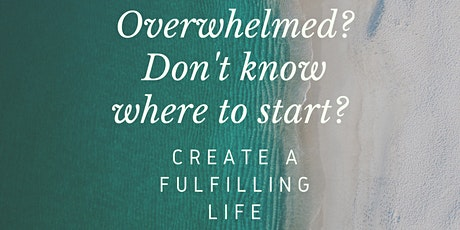 Overwhelmed? Don't know where to start? Create a fulfilling life tickets