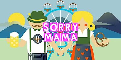 Sorry Mama - A Gescheit Wiesn Kehraus Tickets