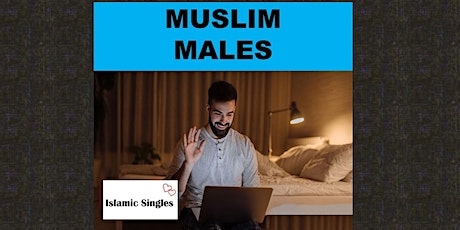 MEN WANTED MUSLIM PROFESSIONALS ONLINE/VIRTUAL GROUPED AGES MARRIAGE EVENT tickets