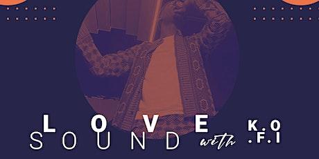 Love Sound w/ K.O.F.I tickets