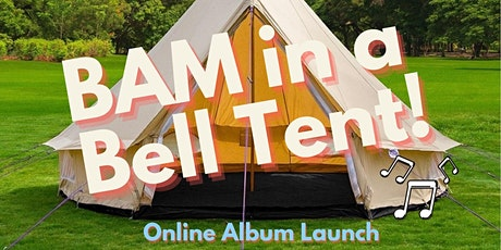 BAM in a Bell Tent (Babies' Adventures  in Music Album Launch) tickets