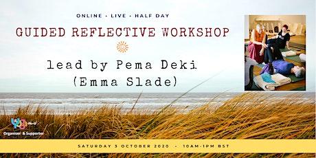 Guided Reflective Workshop  with Pema Deki (Emma Slade) - 3hrs online live tickets