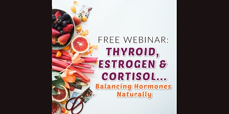 Live Thyroid, Estrogen, & Cortisol Webinar: Balancing Hormones Naturally tickets
