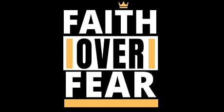 FAITH OVER FEAR 3 tickets