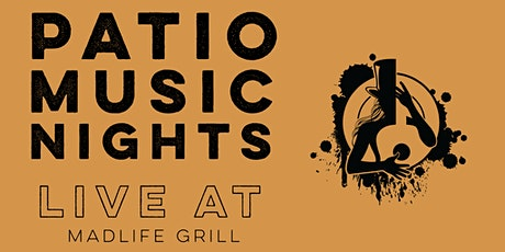Patio Music Nights (LIVE at The MadLife Grill Patio Stage) tickets