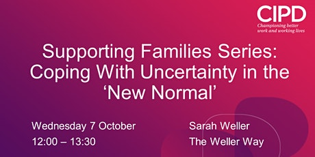 Supporting Families Series: Coping with Uncertainty in the 'New Normal' tickets