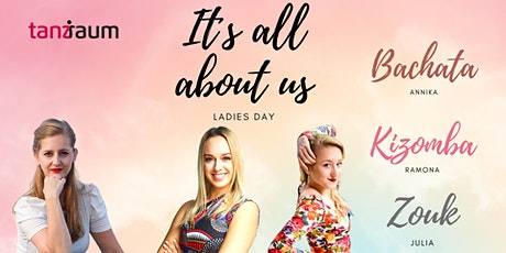 It´s all about us - Ladies Day im tanzraum 1. Edition Tickets